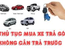 Thủ tục mua xe ô tô trả góp không cần trả trước từ A đến Z